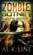 Alpha Zombie - Zombie Apocalypse Series ebook by Al K. Line