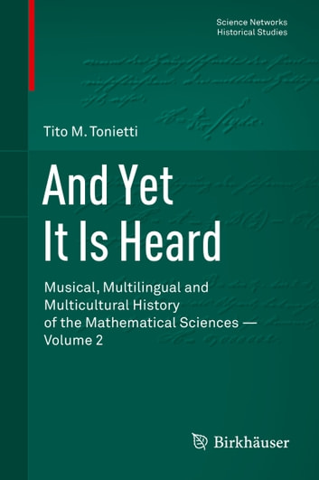 And Yet It Is Heard - Musical, Multilingual and Multicultural History of the Mathematical Sciences - Volume 2 ebook by Tito M. Tonietti