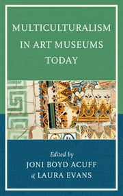 Multiculturalism in Art Museums Today ebook by Joni Boyd Acuff,Laura Evans