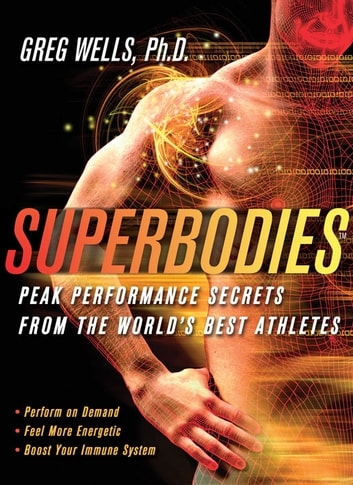 Superbodies - Peak Performance Secrets From the World's Best Athletes ebook by Greg Wells