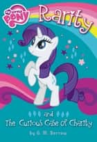 My Little Pony: Rarity and the Curious Case of Charity ebook by G. M. Berrow