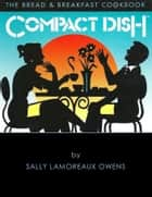 Compact Dish: The Bread & Breakfast Cookbook ebook by Sally Lamoreaux Owens