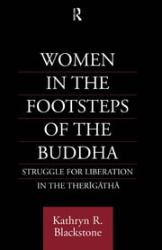 Women in the Footsteps of the Buddha - Struggle for Liberation in the Therigatha ebook by Kathryn R. Blackstone