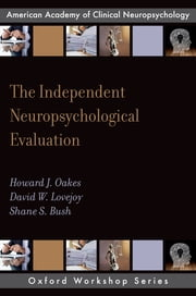 The Independent Neuropsychological Evaluation ebook by Howard J. Oakes, PsyD, David W. Lovejoy,...