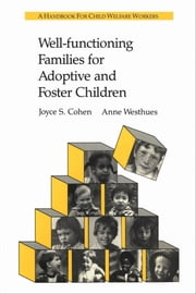 Well-functioning Families for Adoptive and Foster Children - A Handbook for Child Welfare Workers ebook by Joyce Cohen, Anne Westhues
