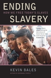 Ending Slavery: How We Free Today's Slaves ebook by Bales, Kevin