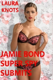 Jamie Bond Super Spy Submits ebook by Laura Knots