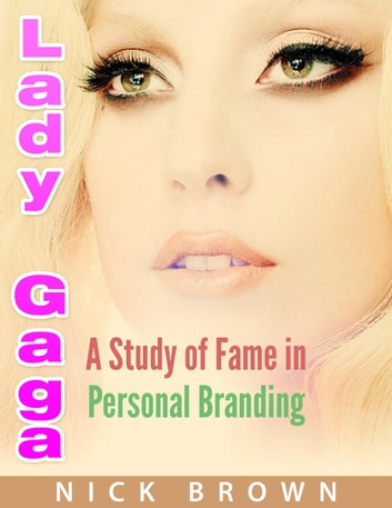 Lady GAGA: A Study of Fame in Personal Branding ebook by Nick Brown