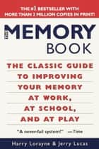The Memory Book - The Classic Guide to Improving Your Memory at Work, at School, and at Play ebook by Harry Lorayne, Jerry Lucas