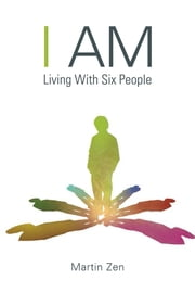 I Am - Living With Six People ebook by Martin Zen