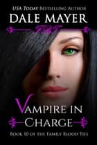 Vampire in Charge - Book 10 of Family Blood Ties Series ebook by
