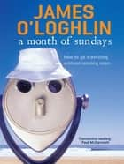 A Month of Sundays - How to go travelling without leaving town ebook by James O'Loghlin
