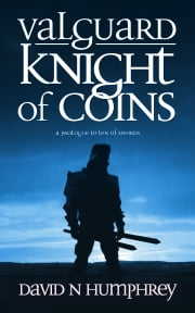 Valguard: Knight of Coins - A prologue to Ten of Swords ebook by David N. Humphrey