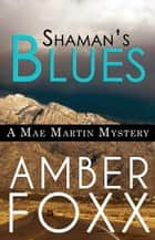 Shaman's Blues - Mae Martin Mysteries, #2 ebook by Amber Foxx
