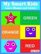 My Smart Kids - Learn Shapes and Colors ebook by Suzy Makó