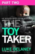 The Toy Taker: Part 2, Chapter 4 to 5 (DI Sean Corrigan, Book 3) ebook by Luke Delaney