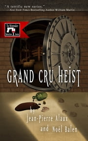 Grand Cru Heist ebook by Jean-Pierre Alaux,Noël Balen,Anne Trager