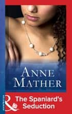 The Spaniard's Seduction (Mills & Boon Modern) (The Anne Mather Collection) ebook by Anne Mather