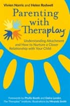 Parenting with Theraplay® - Understanding Attachment and How to Nurture a Closer Relationship with Your Child ebook by Helen Rodwell, Phyllis Booth, Dafna Lender,...