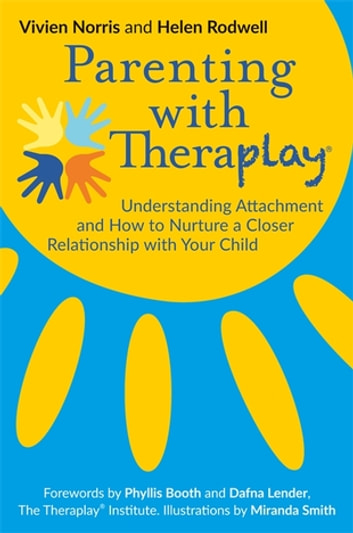 Parenting with Theraplay® - Understanding Attachment and How to Nurture a Closer Relationship with Your Child ebook by Helen Rodwell,Vivien Norris