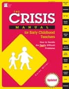 The Crisis Manual for Early Childhood Teachers - How to Handle the Really Difficult Problems ebook by Carol Garboden Murray