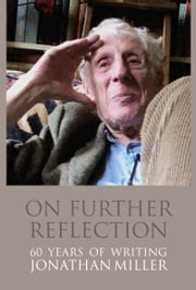On Further Reflection - 60 years of writing ebook by Jonathan Miller