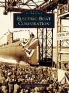 Electric Boat Corporation ebook by James S. Reyburn