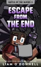 Escape from the End: An Unofficial Minecraft Adventure ebook by Liam O'Donnell