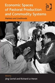 Economic Spaces of Pastoral Production and Commodity Systems - Markets and Livelihoods ebook by Professor Richard Le Heron,Prof Dr Jörg Gertel,Professor Peter Nijkamp,Professor Jessie P H Poon,Professor Mike Taylor