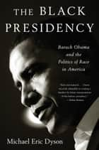 The Black Presidency ebook by Michael Eric Dyson