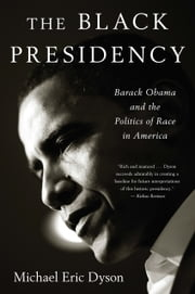 The Black Presidency - Barack Obama and the Politics of Race in America ebook by Kobo.Web.Store.Products.Fields.ContributorFieldViewModel