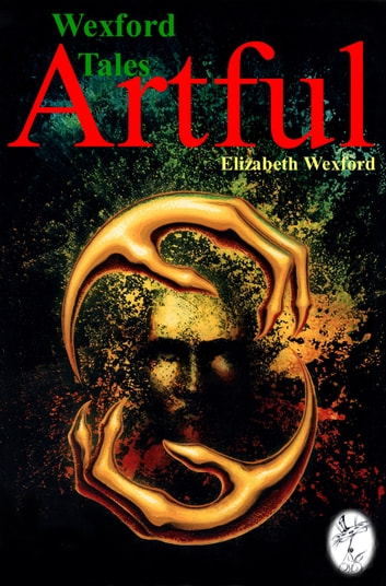 Wexford Tales: Artful ebook by Elizabeth Wexford