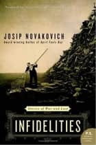 Infidelities - Stories of War and Lust ebook by Josip Novakovich