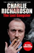 The Last Gangster - My Final Confession ebook by Charlie Richardson