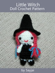 Little Witch Doll Crochet Pattern ebook by Sayjai Thawornsupacharoen