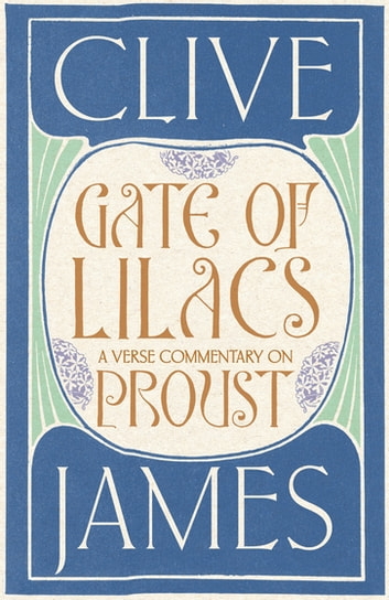 Gate of Lilacs - A Verse Commentary on Proust ebook by Clive James