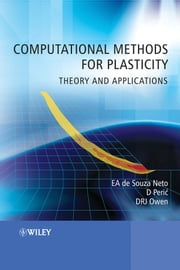Computational Methods for Plasticity - Theory and Applications ebook by E. A. de Souza Neto,D. Peric,D. R. J. Owen