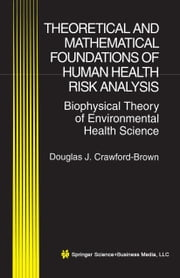 Theoretical and Mathematical Foundations of Human Health Risk Analysis - Biophysical Theory of Environmental Health Science ebook by Douglas J. Crawford-Brown