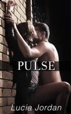 Pulse - Complete Series ebook by Lucia Jordan