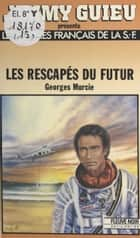 Les rescapés du futur ebook by Georges Murcie