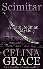 Scimitar (A Kate Redman Mystery: Book 12) - The Kate Redman Mysteries, #12 ebook by Celina Grace