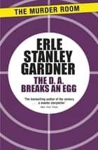 The D.A. Breaks an Egg ebook by Erle Stanley Gardner