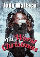 The Worst Christmas ebook by Jody Wallace
