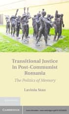 Transitional Justice in Post-Communist Romania ebook by Lavinia Stan