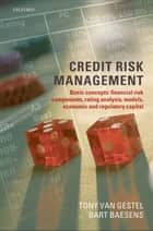 Credit Risk Management - Basic Concepts: Financial Risk Components, Rating Analysis, Models, Economic and Regulatory Capital ebook by Dr Tony Van Gestel, Dr Bart Baesens