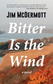 Bitter Is the Wind - A Novel ebook by Jim McDermott