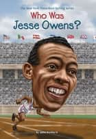 Who Was Jesse Owens? ebook by Gregory Copeland, James Buckley, Jr.,...