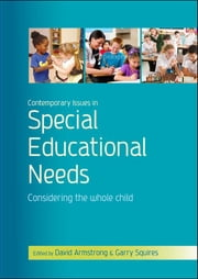 Contemporary Issues In Special Educational Needs: Considering The Whole Child ebook by David Armstrong,Garry Squires
