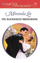 The Blackmailed Bridegroom ebook by Miranda Lee