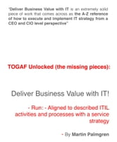 TOGAF Unlocked (The Missing Pieces): Deliver Business Value with IT! - Run - Aligned to Described ITIL Activities and Processes with a Service Strategy ebook by Martin Palmgren